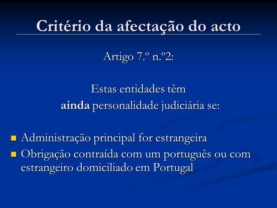 Critério da afectação do acto Artigo 7.º n.º2: Estas entidades têm ainda personalidade judiciária se: ainda personalidade judiciária se: Administração