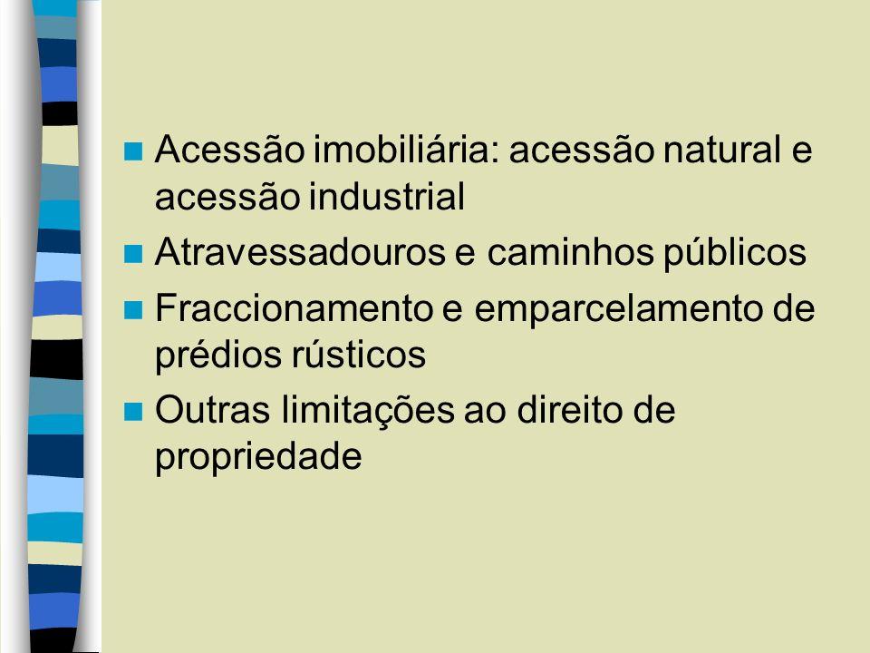 Acessão imobiliária: acessão natural e acessão industrial Atravessadouros e caminhos públicos Fraccionamento e emparcelamento de prédios rústicos Outr