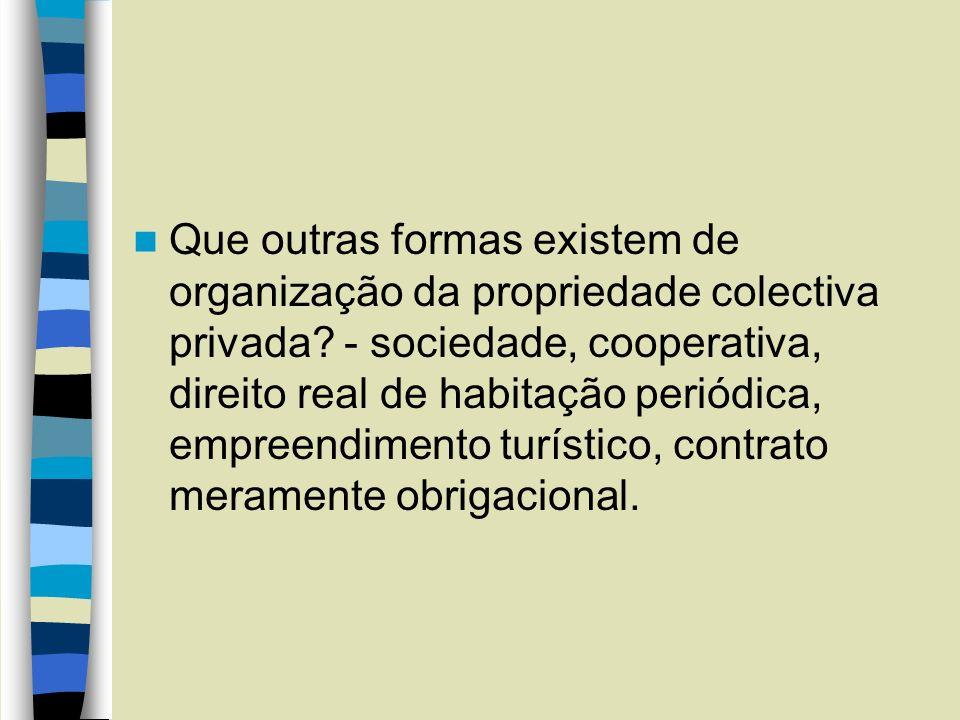 Que outras formas existem de organização da propriedade colectiva privada? - sociedade, cooperativa, direito real de habitação periódica, empreendimen