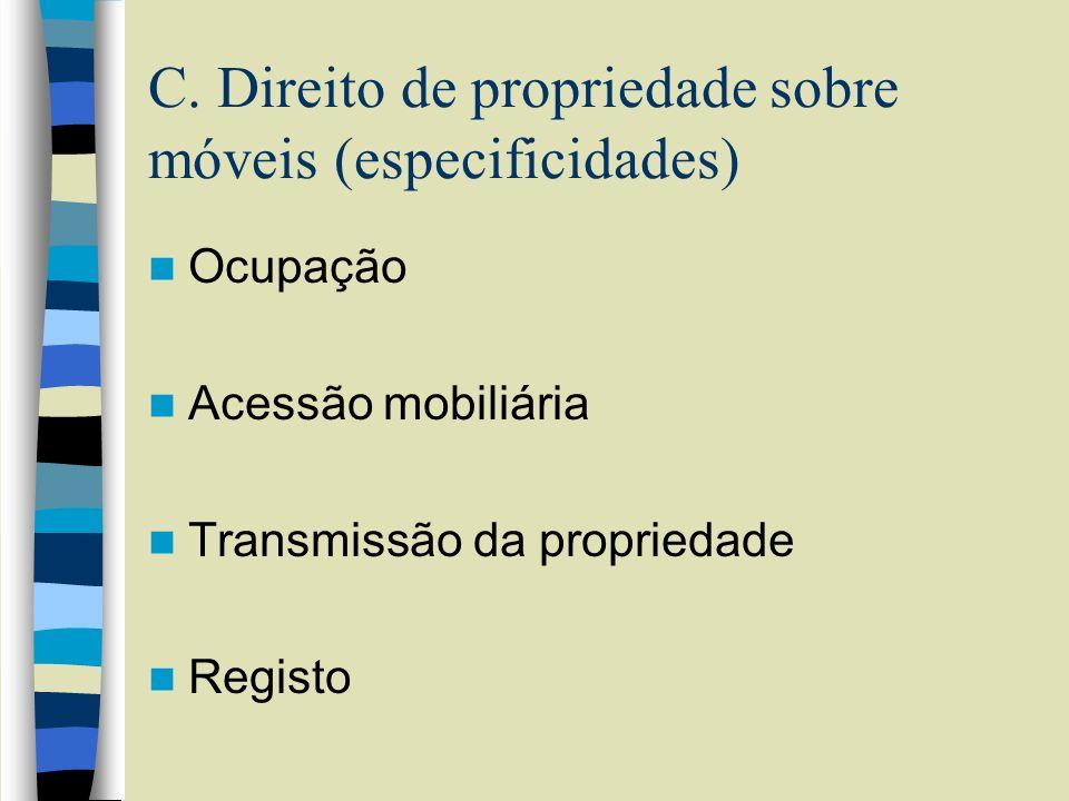 C. Direito de propriedade sobre móveis (especificidades) Ocupação Acessão mobiliária Transmissão da propriedade Registo
