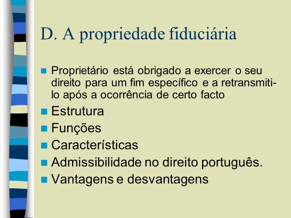 D. A propriedade fiduciária Proprietário está obrigado a exercer o seu direito para um fim específico e a retransmiti- lo após a ocorrência de certo f