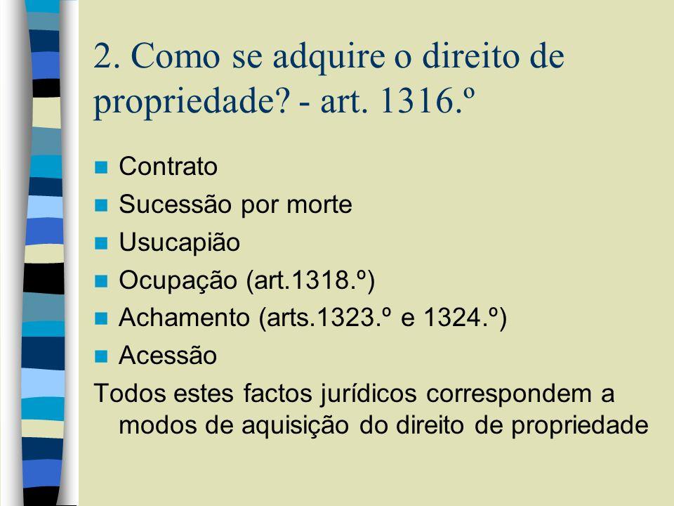 2. Como se adquire o direito de propriedade? - art. 1316.º Contrato Sucessão por morte Usucapião Ocupação (art.1318.º) Achamento (arts.1323.º e 1324.º