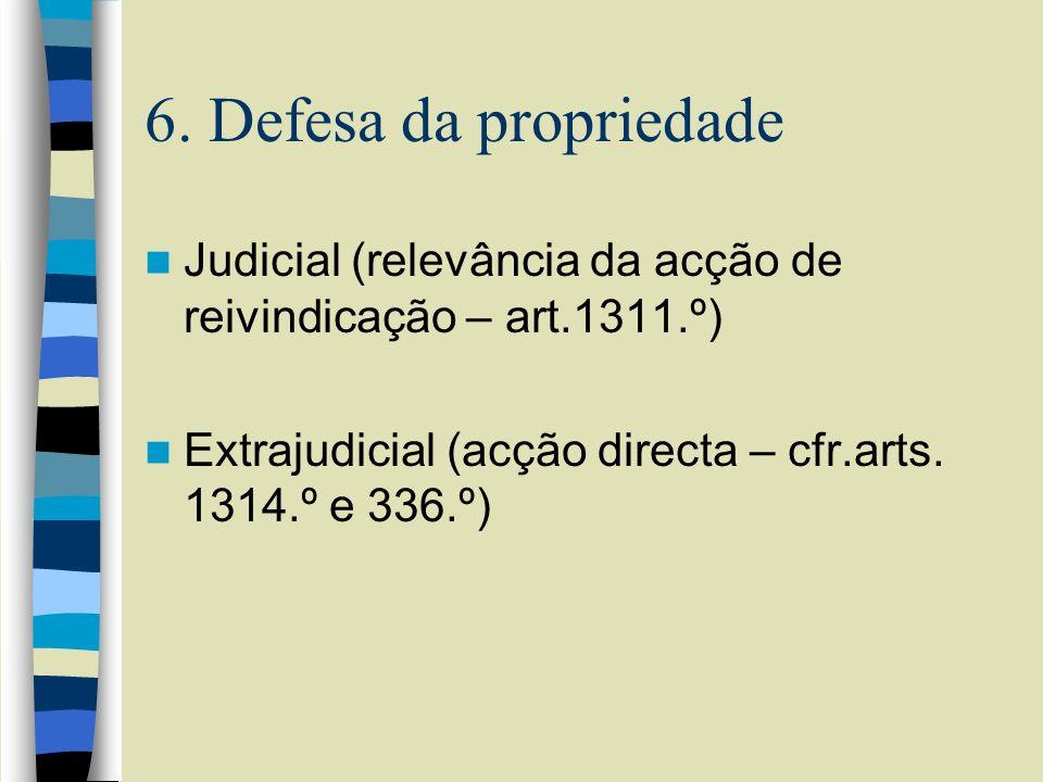 6. Defesa da propriedade Judicial (relevância da acção de reivindicação – art.1311.º) Extrajudicial (acção directa – cfr.arts. 1314.º e 336.º)