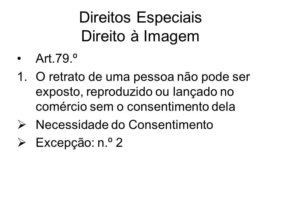Direitos Especiais Direito à Imagem Art.79.º 1.O retrato de uma pessoa não pode ser exposto, reproduzido ou lançado no comércio sem o consentimento de
