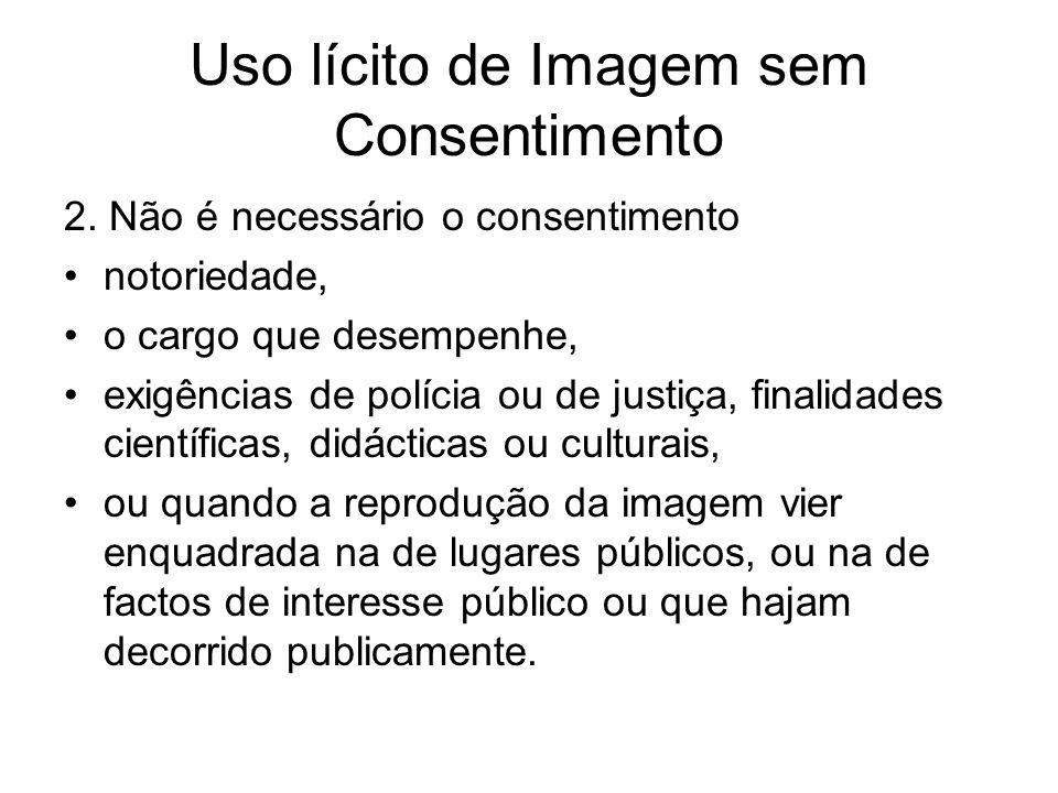 Uso lícito de Imagem sem Consentimento 2. Não é necessário o consentimento notoriedade, o cargo que desempenhe, exigências de polícia ou de justiça, f