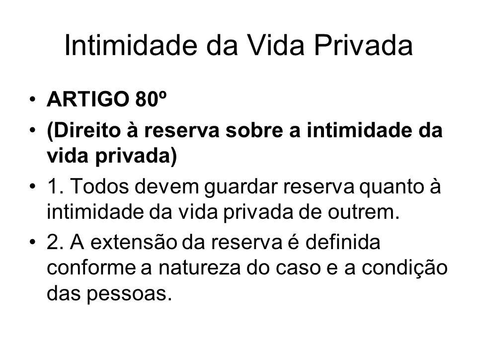 Intimidade da Vida Privada ARTIGO 80º (Direito à reserva sobre a intimidade da vida privada) 1. Todos devem guardar reserva quanto à intimidade da vid