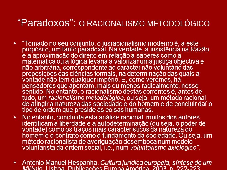 Paradoxos: O RACIONALISMO METODOLÓGICO Tomado no seu conjunto, o jusracionalismo moderno é, a este propósito, um tanto paradoxal. Na verdade, a insist
