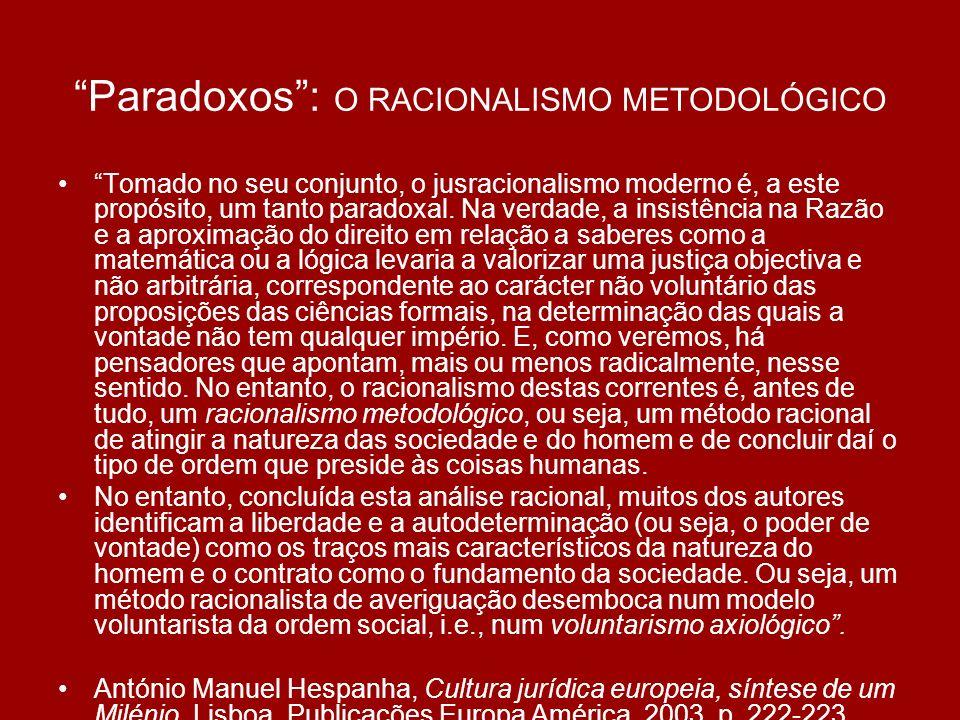 Paradoxos: O RACIONALISMO METODOLÓGICO Tomado no seu conjunto, o jusracionalismo moderno é, a este propósito, um tanto paradoxal.