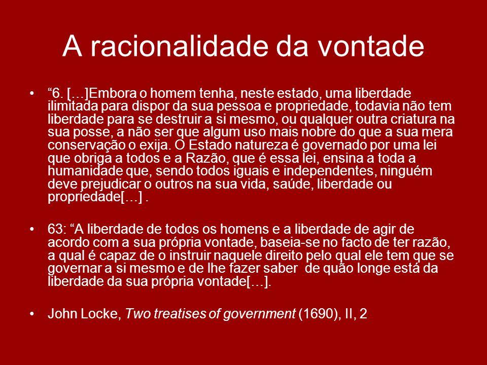 A racionalidade da vontade 6. […]Embora o homem tenha, neste estado, uma liberdade ilimitada para dispor da sua pessoa e propriedade, todavia não tem