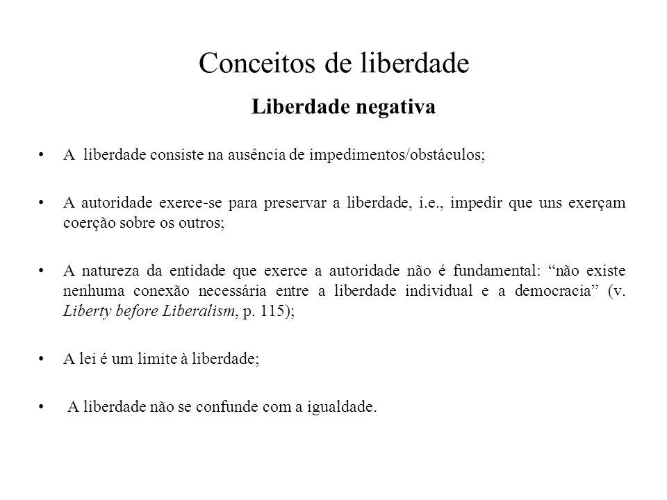 Conceitos de liberdade Liberdade positiva A essência da liberdade é a libertação em relação a impulsos irracionais, paixões, interesses egoístas; A liberdade articula-se com a disciplina e a coerção.