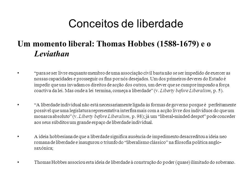 Conceitos de liberdade Um momento liberal: Thomas Hobbes (1588-1679) e o Leviathan para se ser livre enquanto membro de uma associação civil basta não