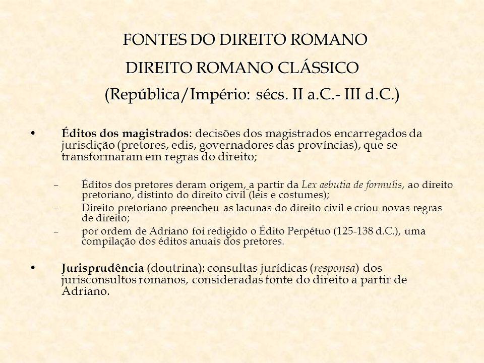 FONTES DO DIREITO ROMANO DIREITO ROMANO CLÁSSICO (República/Império: sécs. II a.C.- III d.C.) FONTES DO DIREITO ROMANO DIREITO ROMANO CLÁSSICO (Repúbl