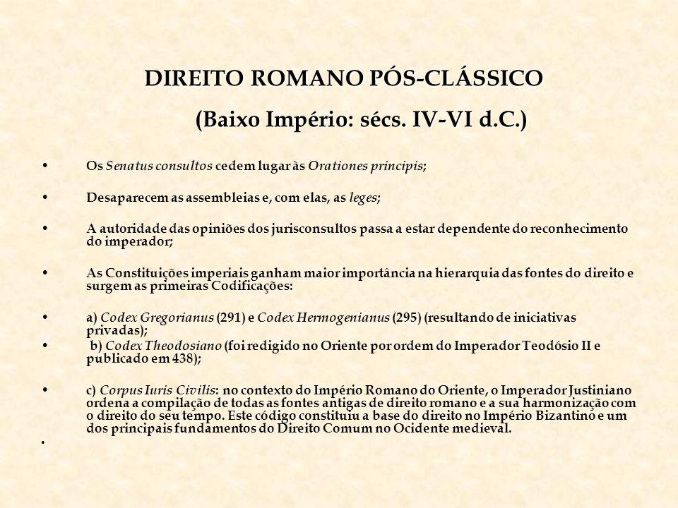 DIREITO ROMANO PÓS-CLÁSSICO (Baixo Império: sécs. IV-VI d.C.) DIREITO ROMANO PÓS-CLÁSSICO (Baixo Império: sécs. IV-VI d.C.) Os Senatus consultos cedem