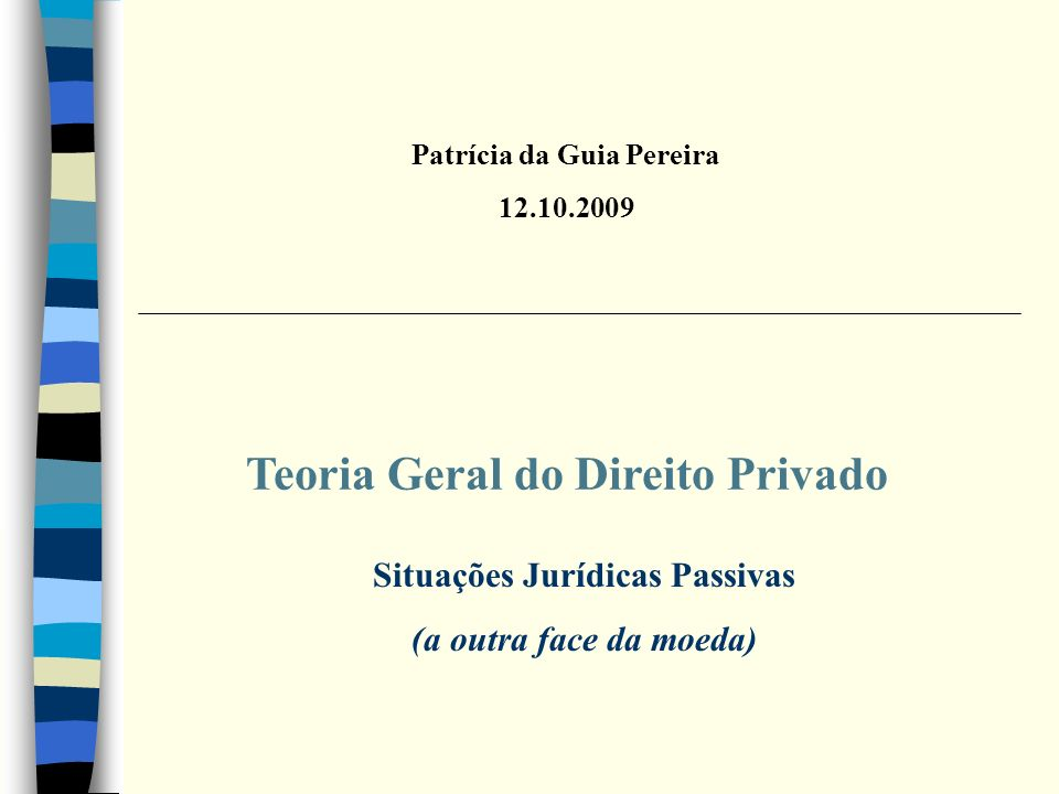 Teoria Geral do Direito Privado Patrícia da Guia Pereira 12.10.2009 Situações Jurídicas Passivas (a outra face da moeda)