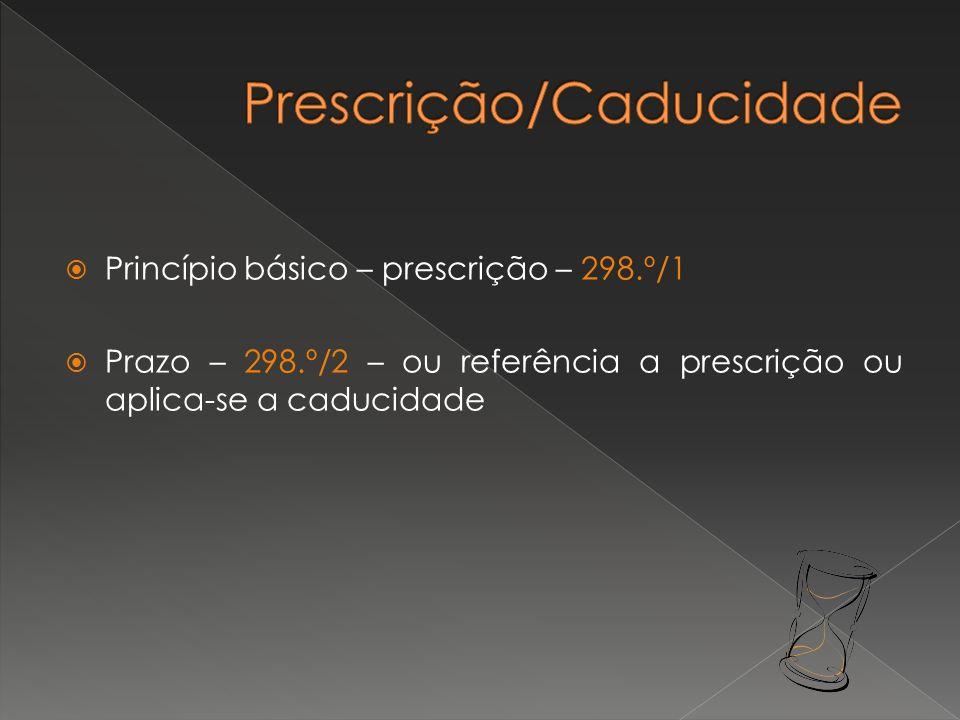 Princípio básico – prescrição – 298.º/1 Prazo – 298.º/2 – ou referência a prescrição ou aplica-se a caducidade