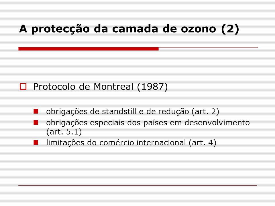 A protecção da camada de ozono (2) Protocolo de Montreal (1987) obrigações de standstill e de redução (art. 2) obrigações especiais dos países em dese