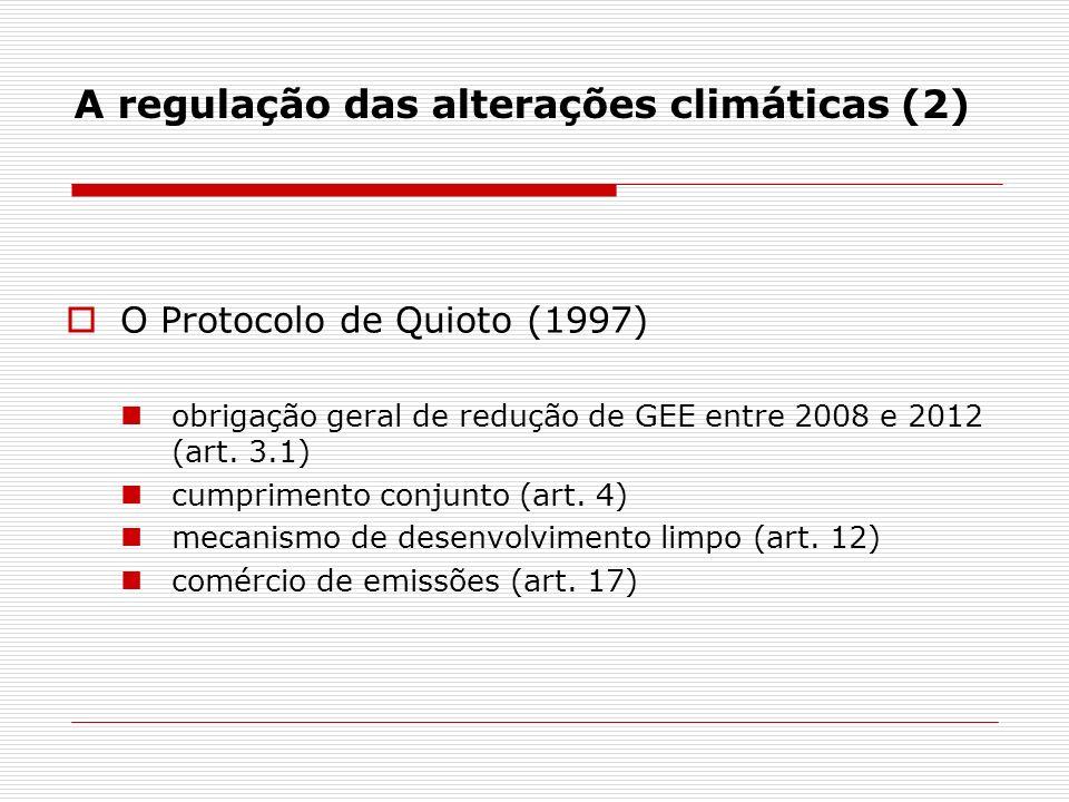 A regulação das alterações climáticas (2) O Protocolo de Quioto (1997) obrigação geral de redução de GEE entre 2008 e 2012 (art. 3.1) cumprimento conj