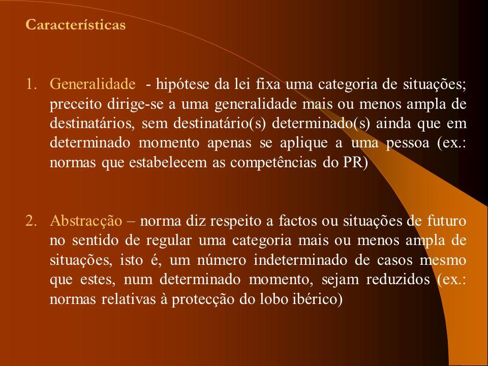 Características 1.Generalidade - hipótese da lei fixa uma categoria de situações; preceito dirige-se a uma generalidade mais ou menos ampla de destina