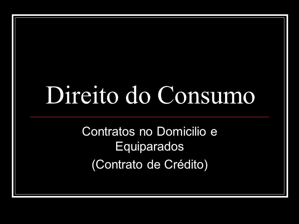 Direito do Consumo Contratos no Domicilio e Equiparados (Contrato de Crédito)