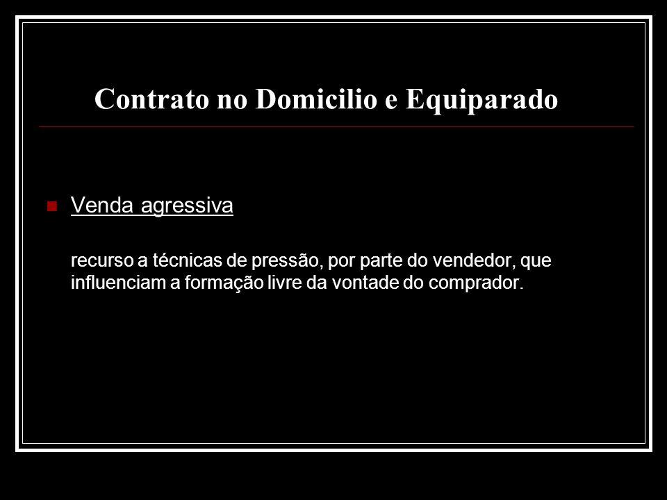 Contrato no Domicilio e Equiparado Venda agressiva recurso a técnicas de pressão, por parte do vendedor, que influenciam a formação livre da vontade d