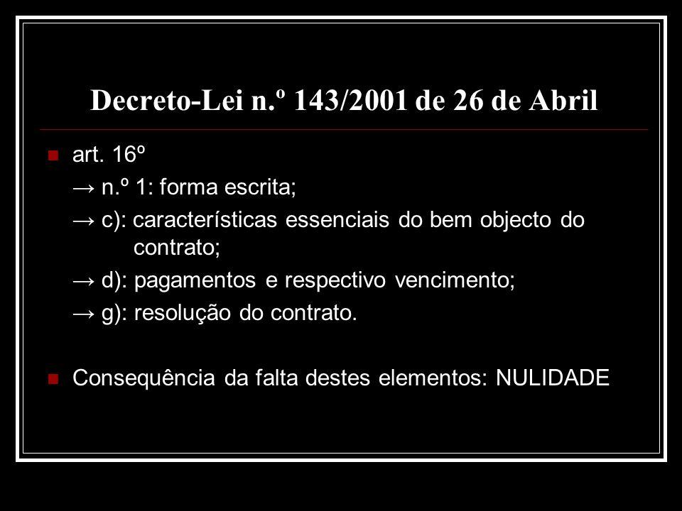 Decreto-Lei n.º 143/2001 de 26 de Abril art. 16º n.º 1: forma escrita; c): características essenciais do bem objecto do contrato; d): pagamentos e res