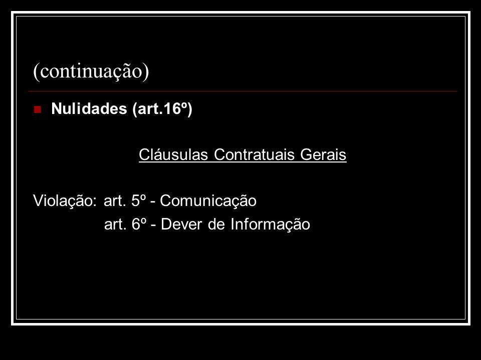 (continuação) Nulidades (art.16º) Cláusulas Contratuais Gerais Violação: art. 5º - Comunicação art. 6º - Dever de Informação