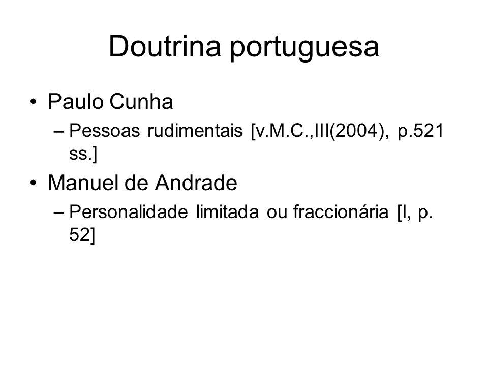 Doutrina portuguesa Paulo Cunha –Pessoas rudimentais [v.M.C.,III(2004), p.521 ss.] Manuel de Andrade –Personalidade limitada ou fraccionária [I, p. 52