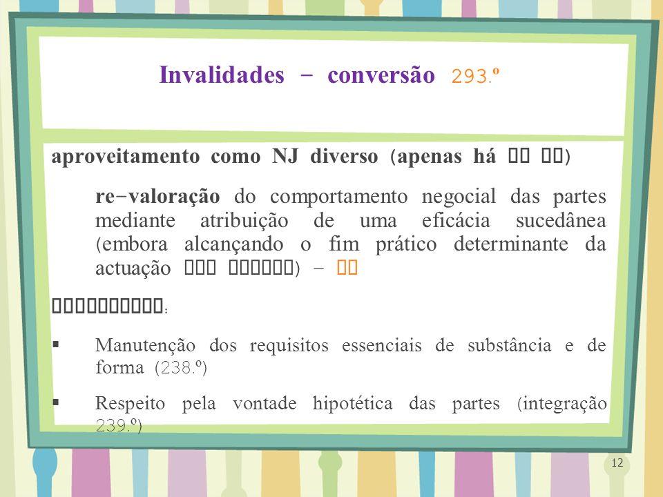 Invalidades – conversão 293. º aproveitamento como NJ diverso ( apenas h á um NJ ) re - valoração do comportamento negocial das partes mediante atribu