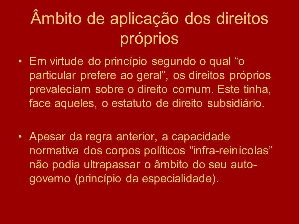 Âmbito de aplicação dos direitos próprios Em virtude do princípio segundo o qual o particular prefere ao geral, os direitos próprios prevaleciam sobre