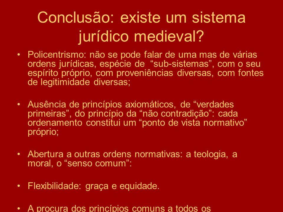 Conclusão: existe um sistema jurídico medieval? Policentrismo: não se pode falar de uma mas de várias ordens jurídicas, espécie de sub-sistemas, com o