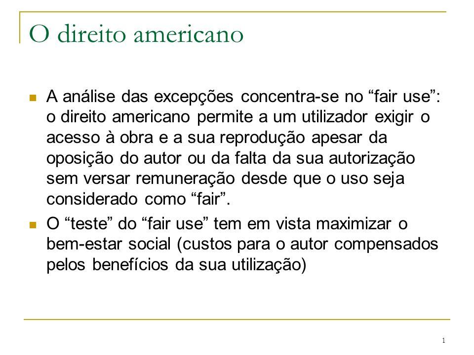 1 O direito americano A análise das excepções concentra-se no fair use: o direito americano permite a um utilizador exigir o acesso à obra e a sua rep