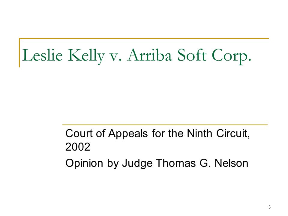 3 Leslie Kelly v. Arriba Soft Corp. Court of Appeals for the Ninth Circuit, 2002 Opinion by Judge Thomas G. Nelson