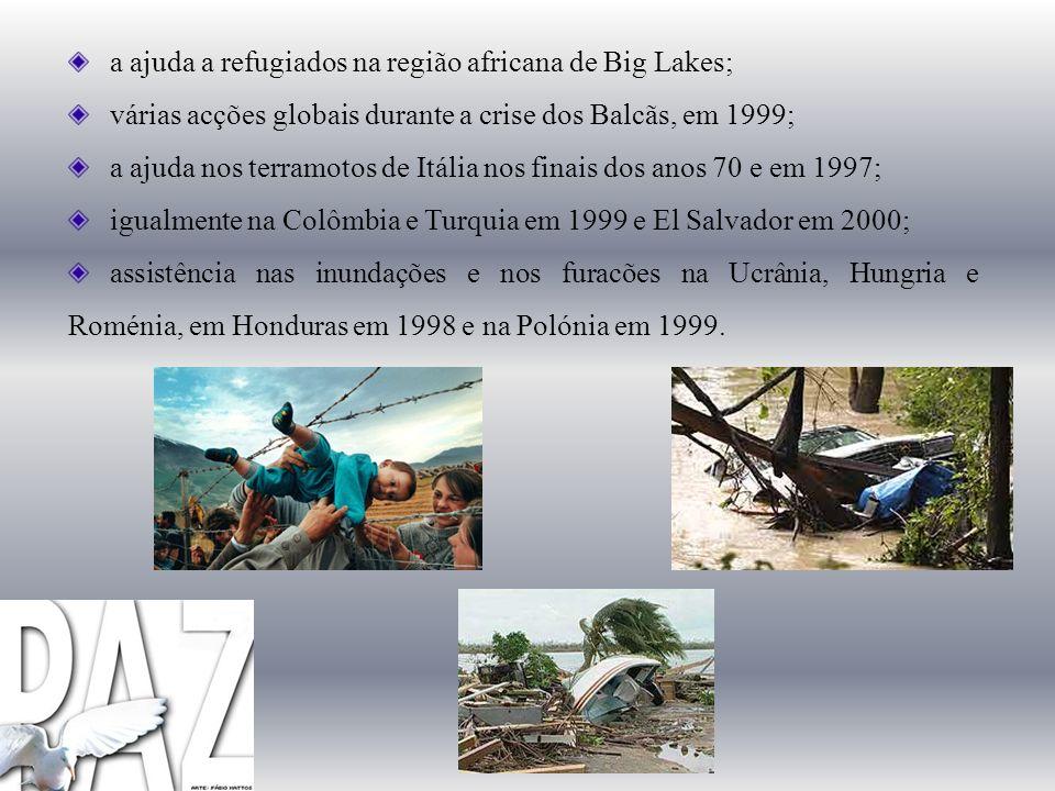 a ajuda a refugiados na região africana de Big Lakes; várias acções globais durante a crise dos Balcãs, em 1999; a ajuda nos terramotos de Itália nos finais dos anos 70 e em 1997; igualmente na Colômbia e Turquia em 1999 e El Salvador em 2000; assistência nas inundações e nos furacões na Ucrânia, Hungria e Roménia, em Honduras em 1998 e na Polónia em 1999.