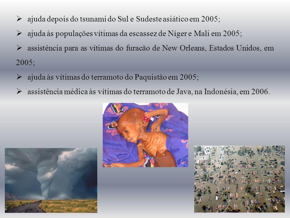 ajuda depois do tsunami do Sul e Sudeste asiático em 2005; ajuda às populações vítimas da escassez de Níger e Mali em 2005; assistência para as vítimas do furacão de New Orleans, Estados Unidos, em 2005; ajuda às vítimas do terramoto do Paquistão em 2005; assistência médica às vítimas do terramoto de Java, na Indonésia, em 2006.