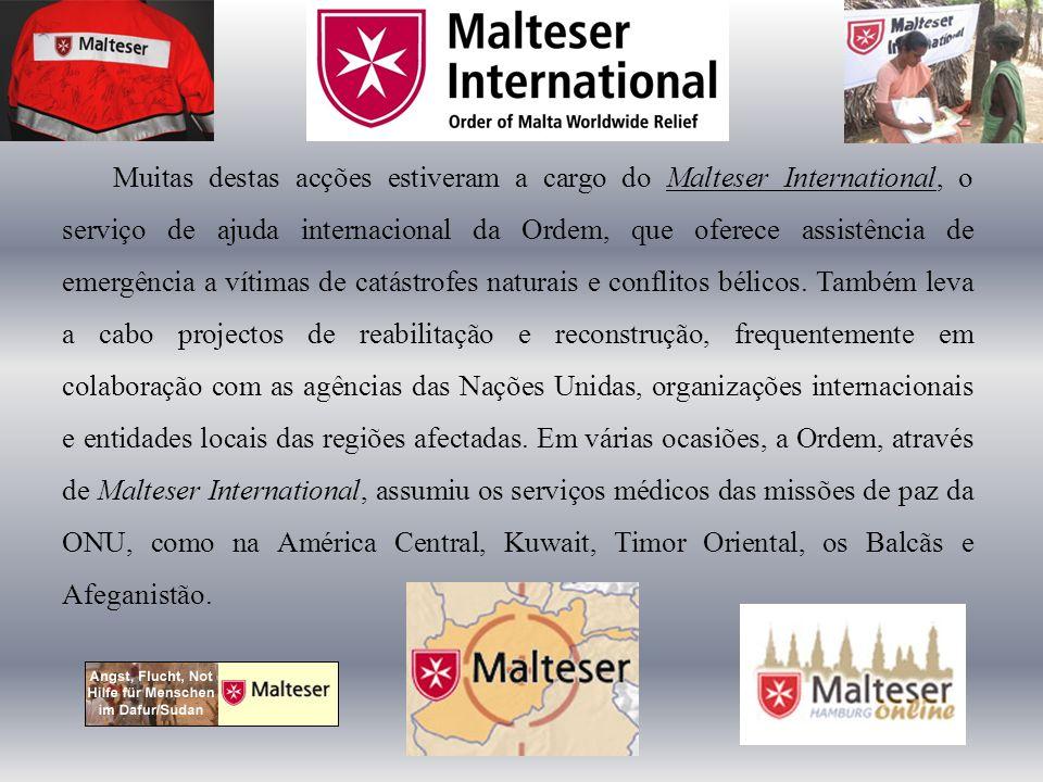 Muitas destas acções estiveram a cargo do Malteser International, o serviço de ajuda internacional da Ordem, que oferece assistência de emergência a vítimas de catástrofes naturais e conflitos bélicos.