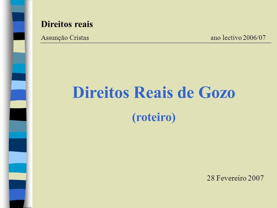 Direitos Reais de Gozo (roteiro) Direitos reais Assunção Cristas ano lectivo 2006/07 28 Fevereiro 2007
