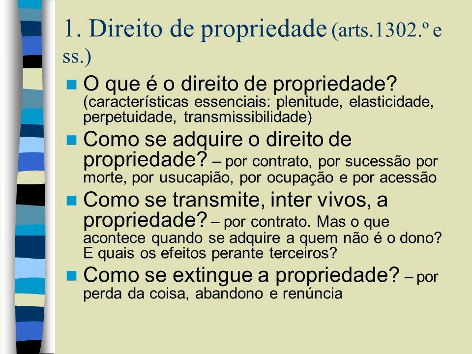1. Direito de propriedade (arts.1302.º e ss.) O que é o direito de propriedade? (características essenciais: plenitude, elasticidade, perpetuidade, tr
