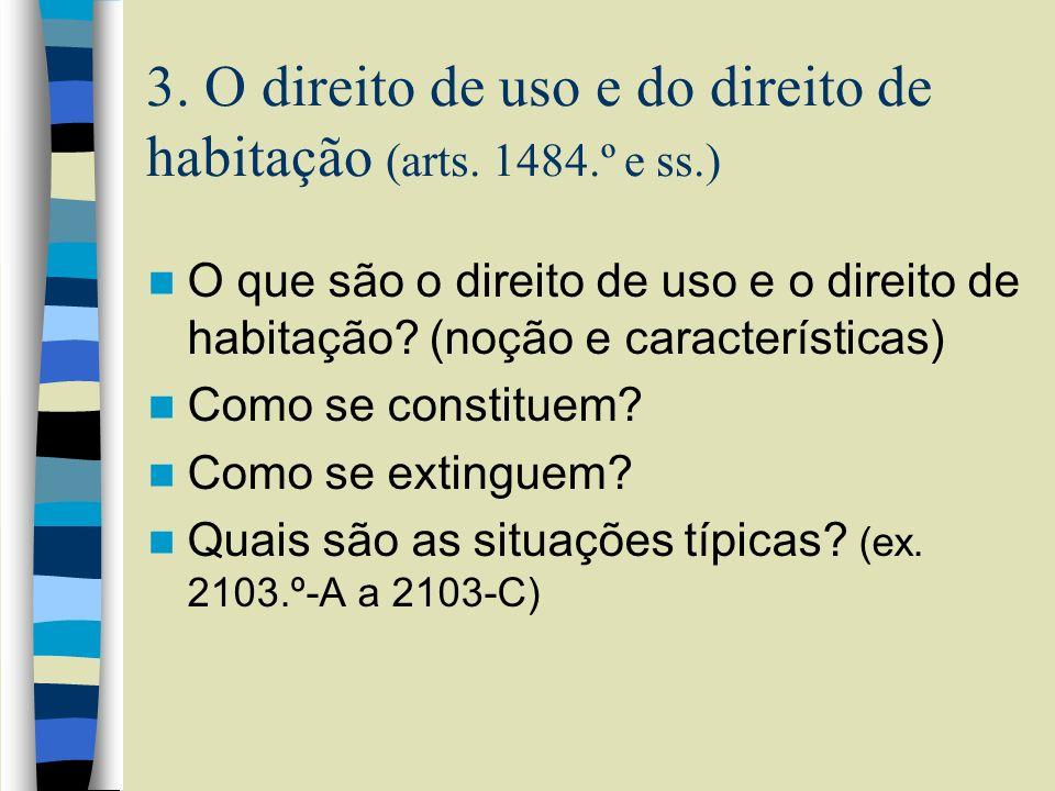 3. O direito de uso e do direito de habitação (arts. 1484.º e ss.) O que são o direito de uso e o direito de habitação? (noção e características) Como