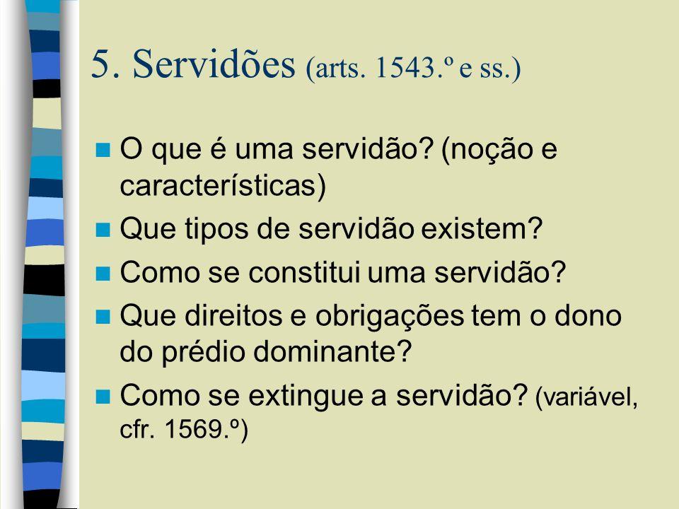 5. Servidões (arts. 1543.º e ss.) O que é uma servidão? (noção e características) Que tipos de servidão existem? Como se constitui uma servidão? Que d
