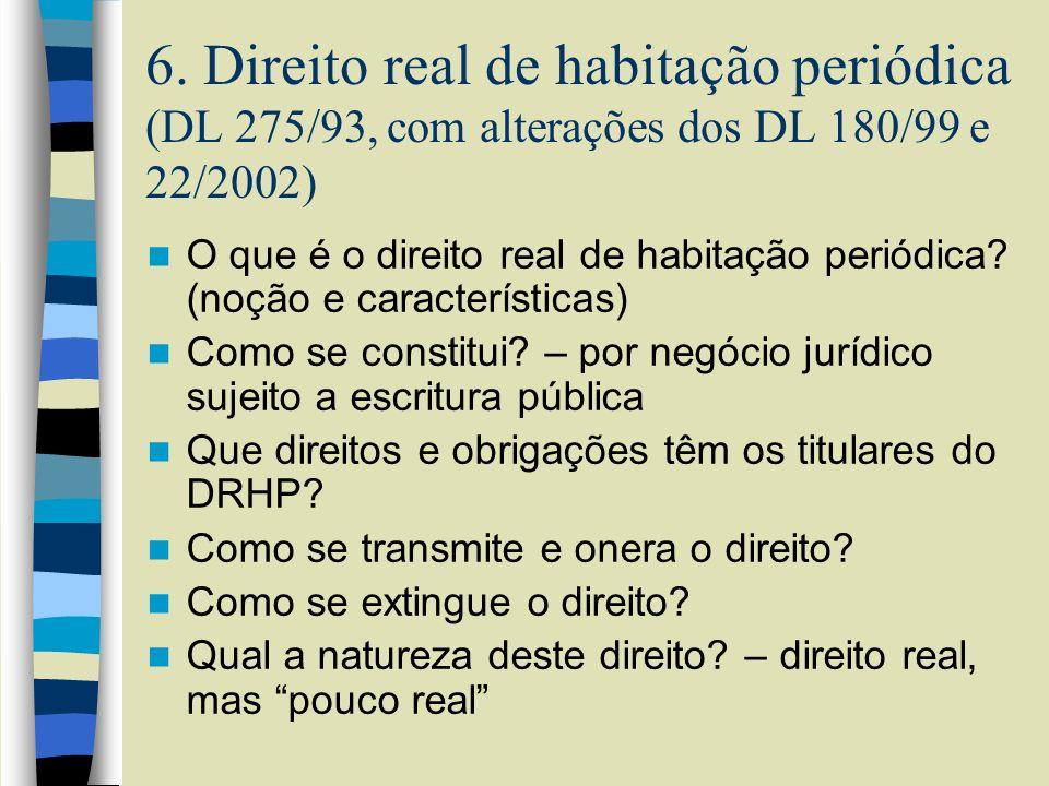 6. Direito real de habitação periódica (DL 275/93, com alterações dos DL 180/99 e 22/2002) O que é o direito real de habitação periódica? (noção e car