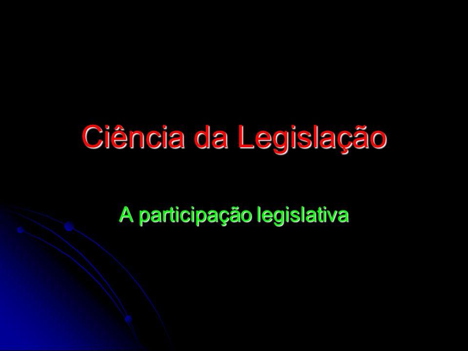Ciência da Legislação A participação legislativa