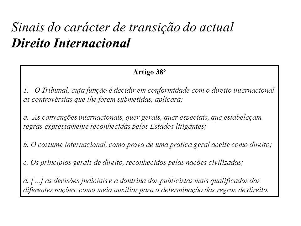 Sinais do carácter de transição do actual Direito Internacional Artigo 38º 1.O Tribunal, cuja função é decidir em conformidade com o direito internaci