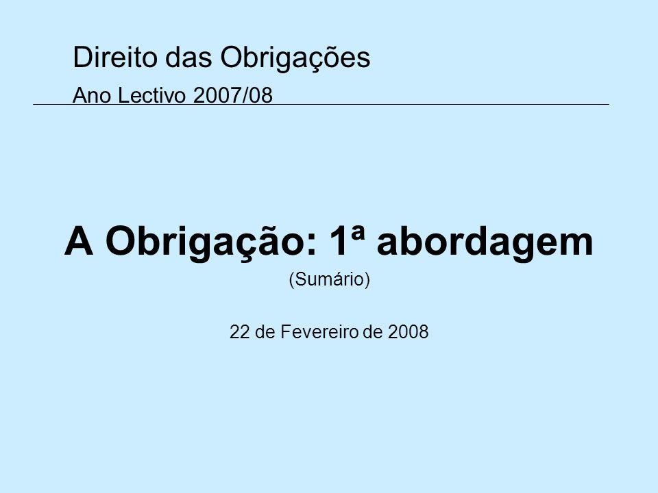 Direito das Obrigações Ano Lectivo 2007/08 A Obrigação: 1ª abordagem (Sumário) 22 de Fevereiro de 2008