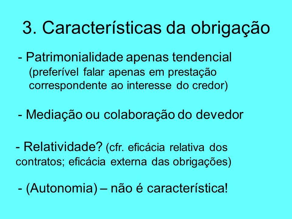 3. Características da obrigação - Patrimonialidade apenas tendencial (preferível falar apenas em prestação correspondente ao interesse do credor) - Me