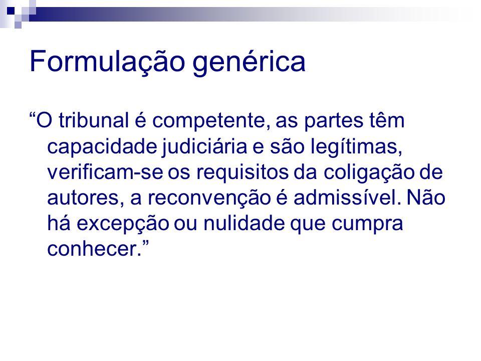 Formulação genérica O tribunal é competente, as partes têm capacidade judiciária e são legítimas, verificam-se os requisitos da coligação de autores, a reconvenção é admissível.