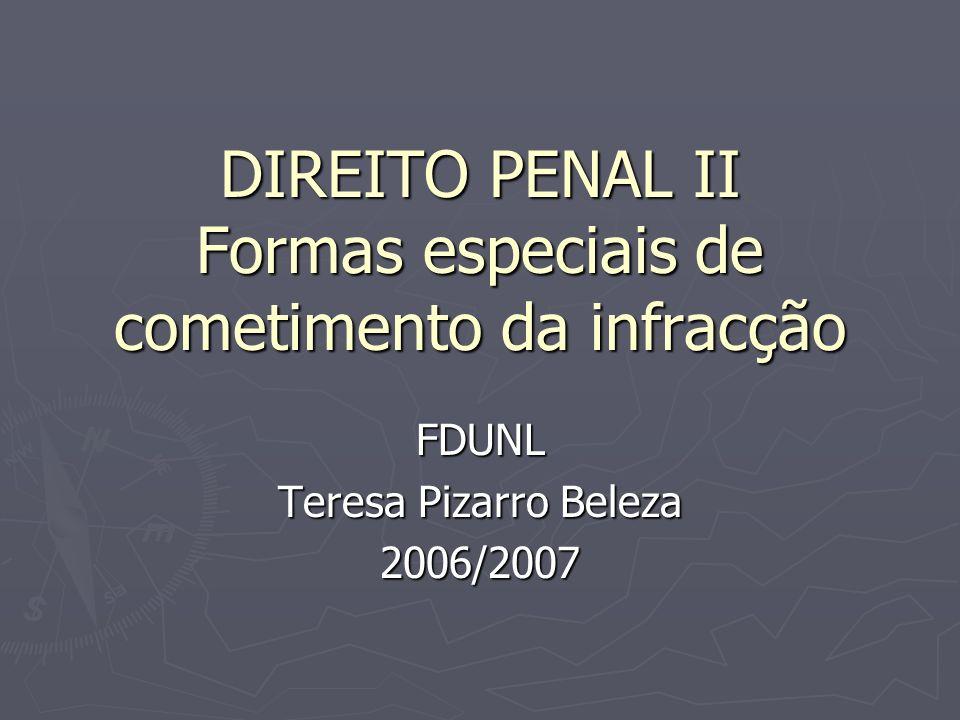 DIREITO PENAL II Formas especiais de cometimento da infracção FDUNL Teresa Pizarro Beleza 2006/2007