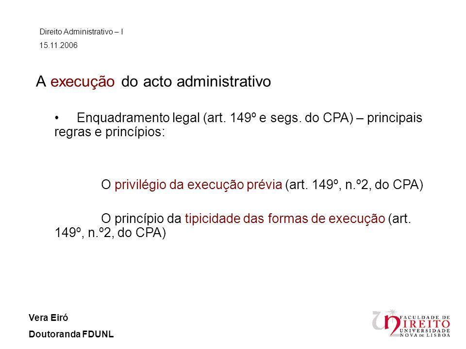 A execução do acto administrativo Direito Administrativo – I 15.11.2006 Vera Eiró Doutoranda FDUNL Enquadramento legal (art.