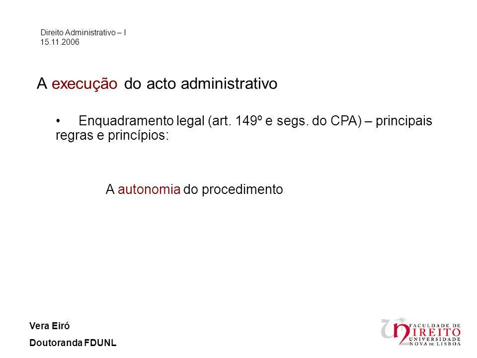 A execução do acto administrativo Direito Administrativo – I 15.11.2006 Vera Eiró Doutoranda FDUNL Condições de execução de um acto administrativo Existência de um acto administrativo exequendo (art.