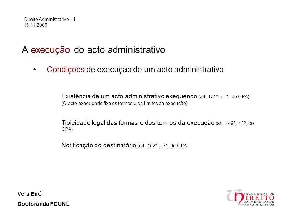 A execução do acto administrativo Direito Administrativo – I 15.11.2006 Vera Eiró Doutoranda FDUNL Fins e formas da execução O pagamento de quantia certa (art.