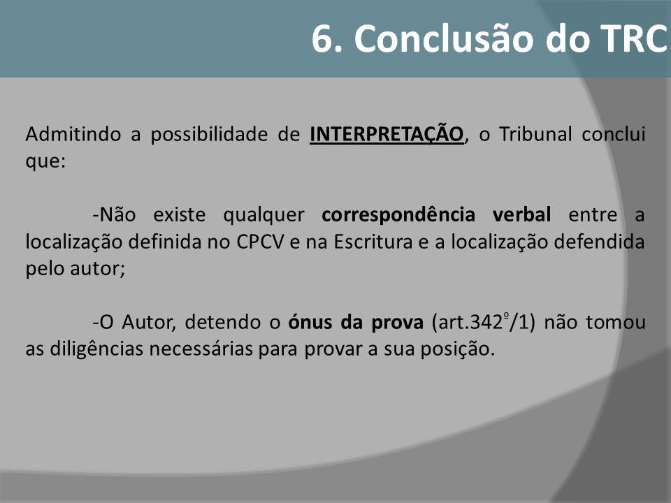 Admitindo a possibilidade de INTERPRETAÇÃO, o Tribunal conclui que: -Não existe qualquer correspondência verbal entre a localização definida no CPCV e
